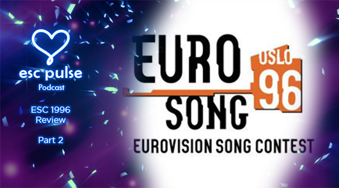 ESC Pulse Podcast: 1996 Review (Part 2)