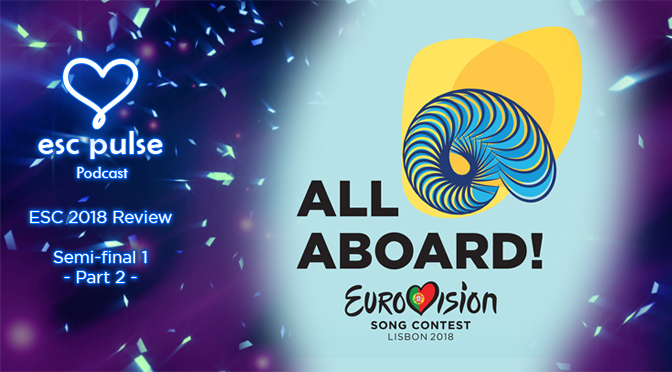 ESC Pulse Podcast: ESC 2018 Review – Semi 1 (part 2)