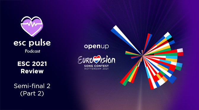 ESC Pulse Podcast: ESC 2021 Review – Semi 2 (part 2)