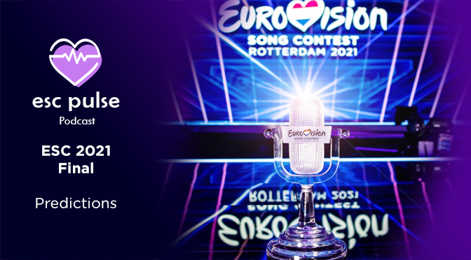 ESC Pulse Podcast: Eurovision 2021 Final Predictions